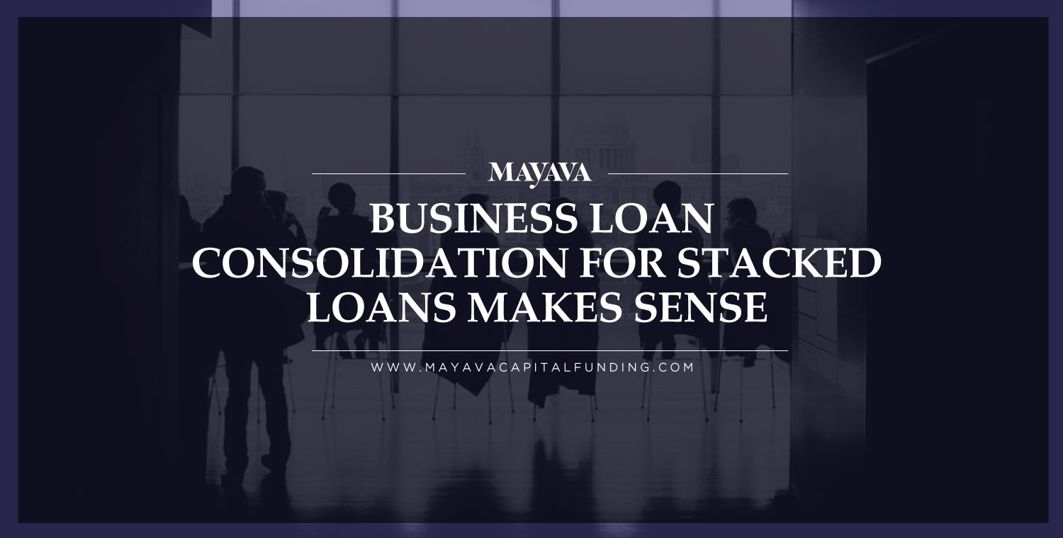 Four Reasons Why a Business Loan Consolidation for Stacked Loans Makes Sense