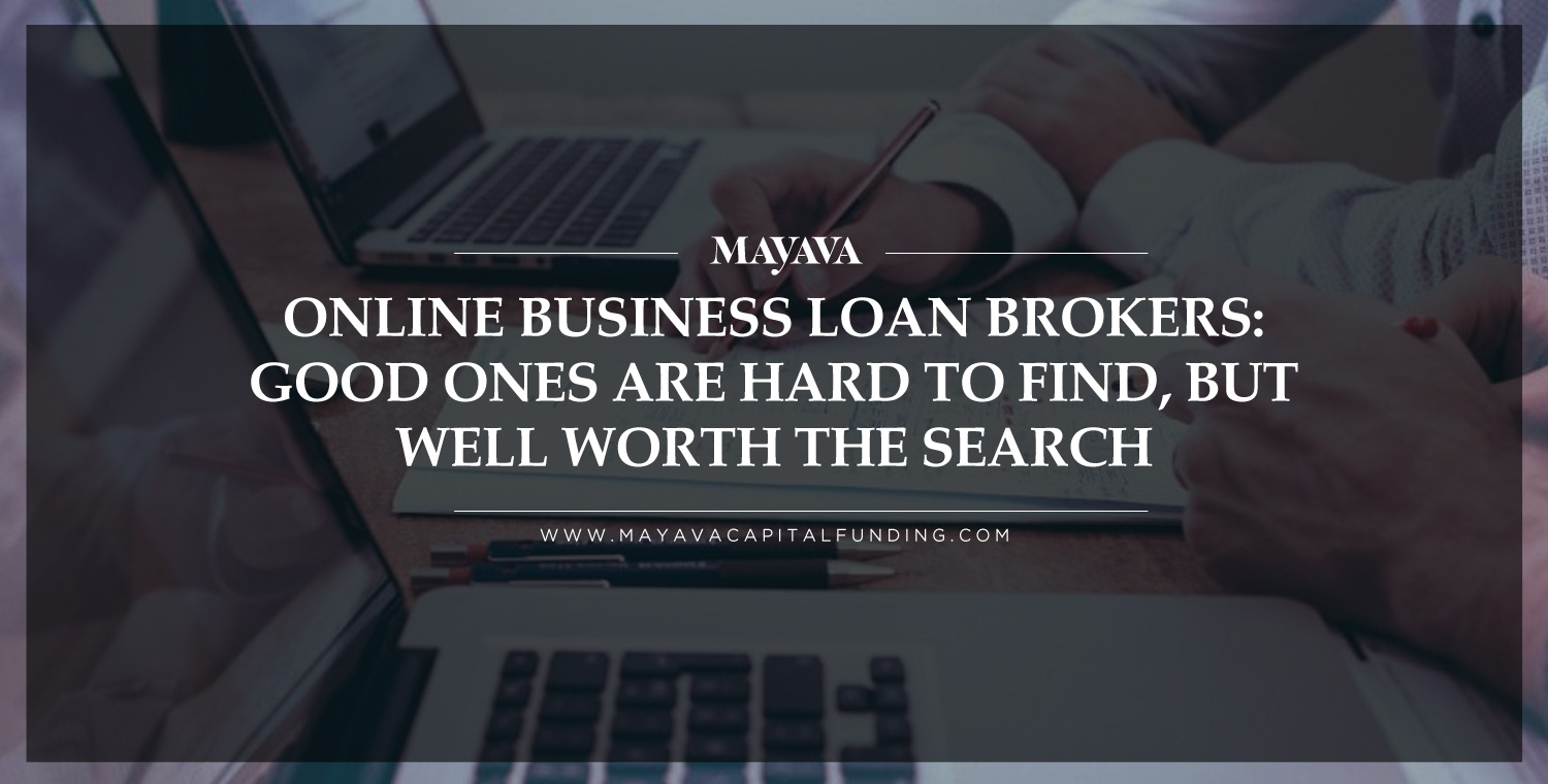 Online Business Loan Brokers: Good Ones Are Hard to Find, But Well Worth the Search