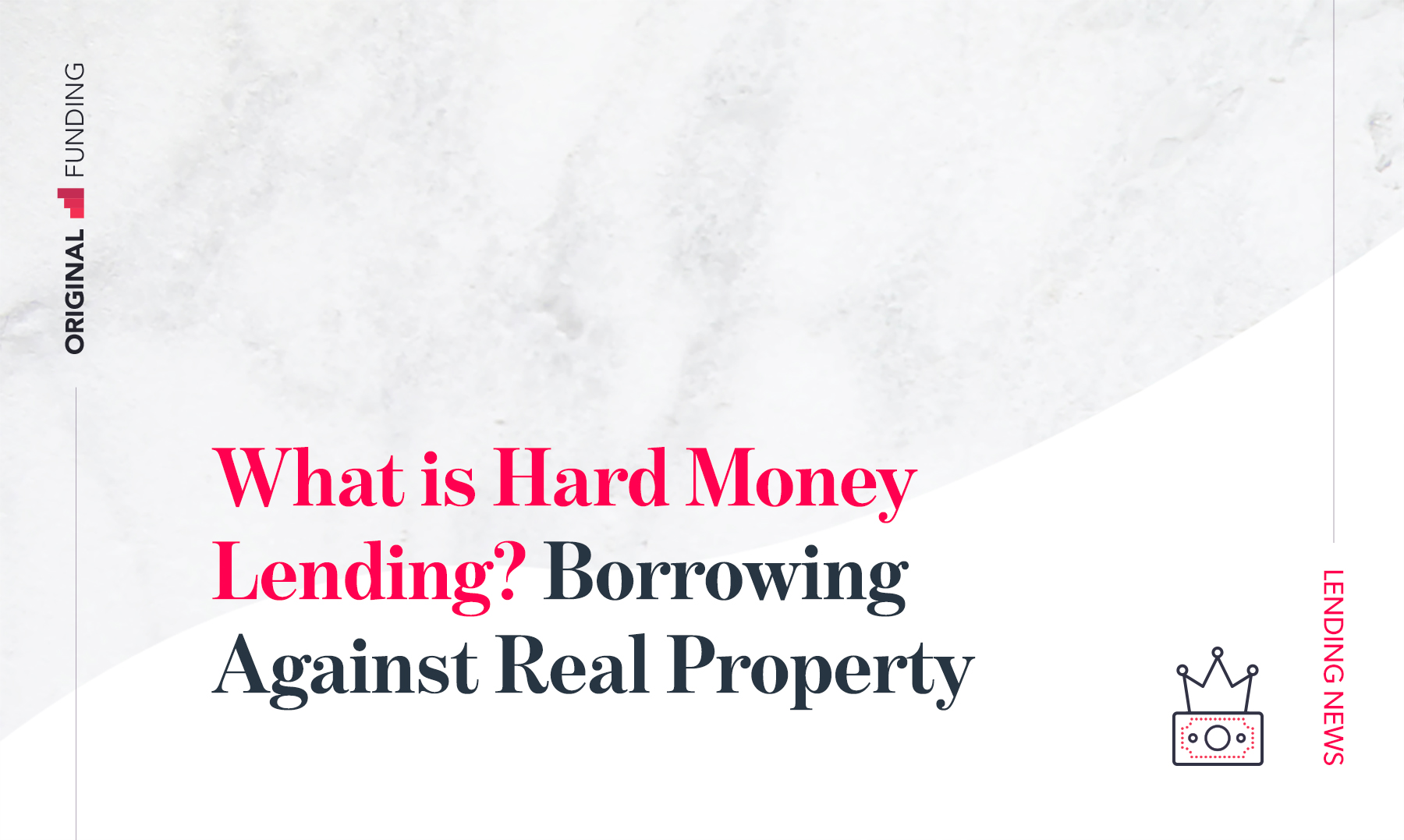 What is Hard Money Lending? Borrowing Against Real Property